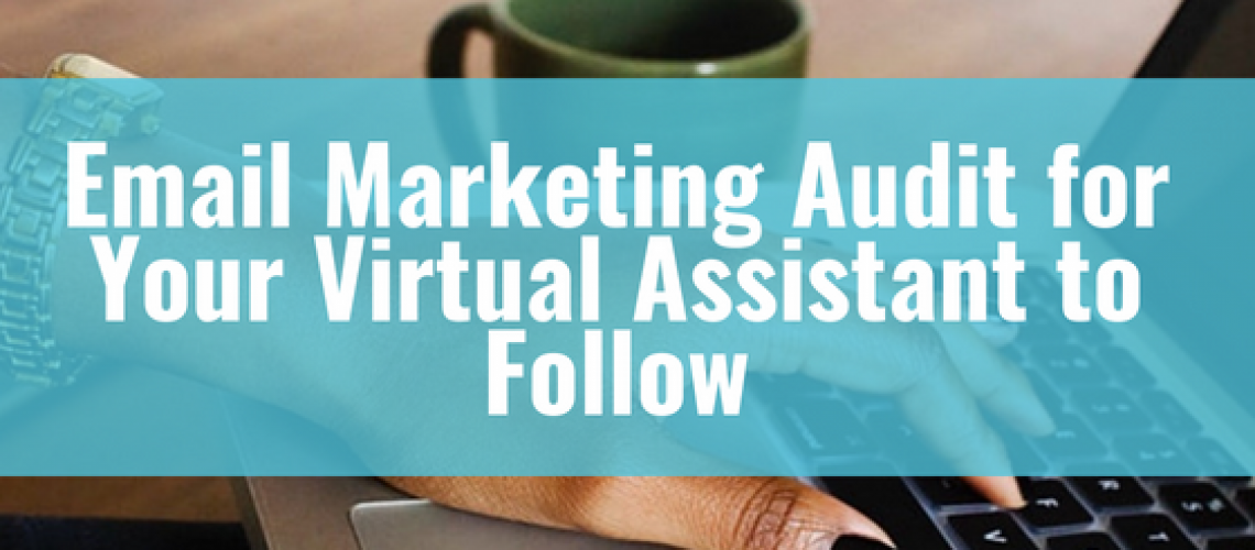 Email Marketing Audit for Your Virtual Assistant to Follow - Blog